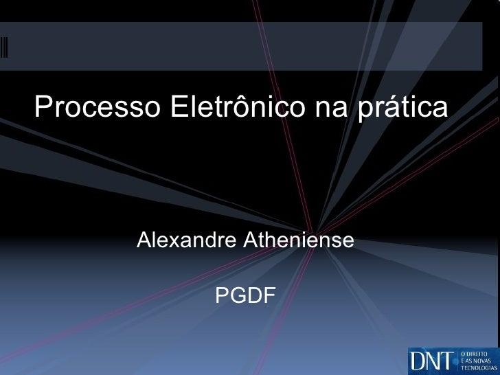 Processo Eletrônico na prática Alexandre Atheniense PGDF