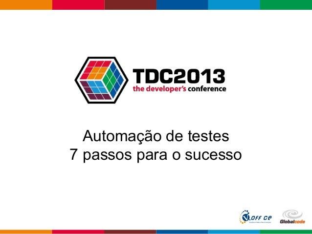 Globalcode – Open4educationAutomação de testes7 passos para o sucesso