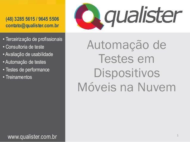 (48) 3285 5615 / 9645 5506 contato@qualister.com.br • Terceirização de profissionais • Consultoria de teste • Avaliação de...