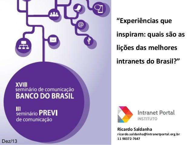 """""""Experiências que  inspiram: quais são as  lições das melhores  intranets do Brasil?""""  Ricardo Saldanha  ricardo.saldanha@..."""