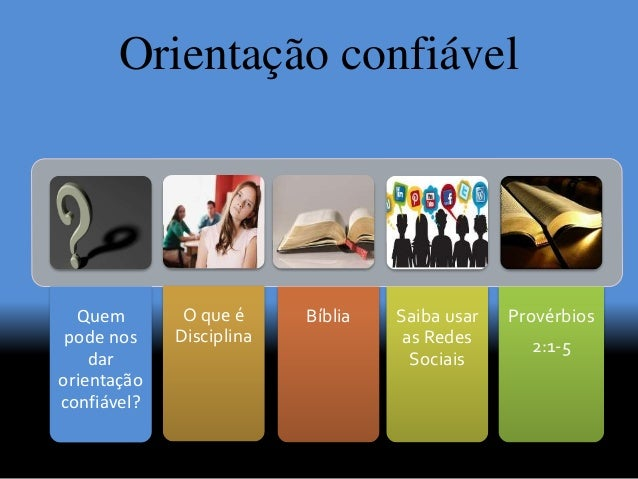 Quem pode nos dar orientação confiável? BíbliaO que é Disciplina Saiba usar as Redes Sociais Provérbios 2:1-5 Orientação c...