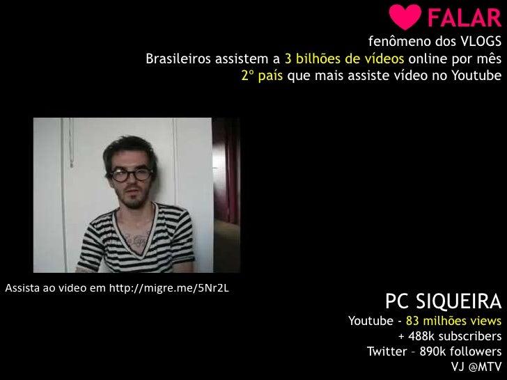 FALAR<br />fenômeno dos VLOGS<br />Brasileiros assistem a 3 bilhões de vídeos online por mês <br />2º país que mais assist...