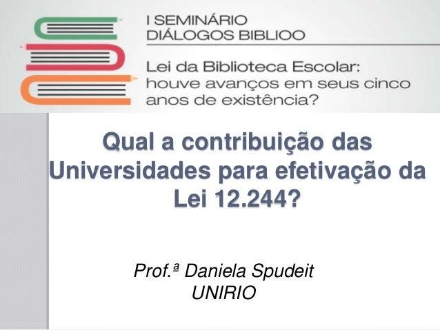 Qual a contribuição das Universidades para efetivação da Lei 12.244? Prof.ª Daniela Spudeit UNIRIO
