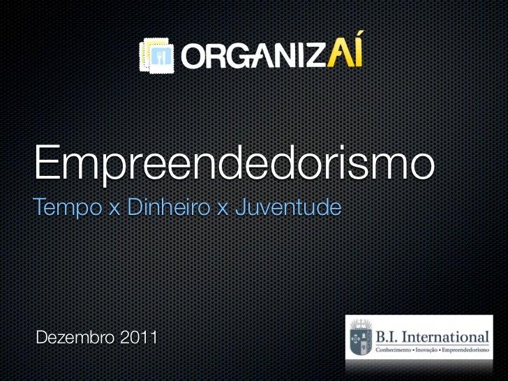 EmpreendedorismoTempo x Dinheiro x JuventudeDezembro 2011