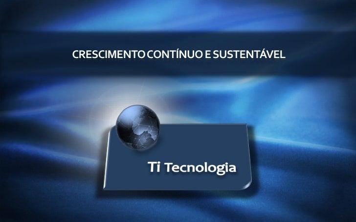     CRESCIMENTO CONTÍNUO E SUSTENTÁVEL                                         www.titecnologia.net
