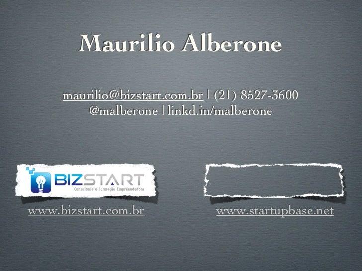 Maurilio Alberone     maurilio@bizstart.com.br | (21) 8527-3600        @malberone | linkd.in/malberonewww.bizstart.com.br ...