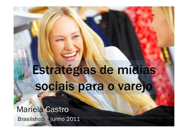 Estratégias ddee mmííddiiaass  sociais para o varejo  Mariela Castro  Brasilshop - junho 2011