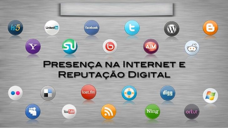 Presença na Internet e  Reputação Digital
