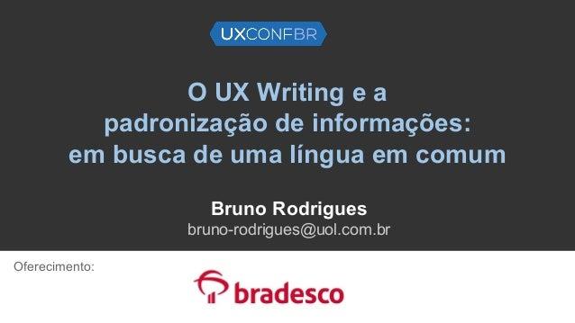 O UX Writing e a padronização de informações: em busca de uma língua em comum Bruno Rodrigues bruno-rodrigues@uol.com.br O...