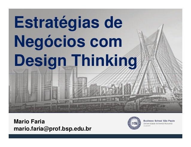 Estratégias de Negócios com Design Thinking Mario Faria mario.faria@prof.bsp.edu.br