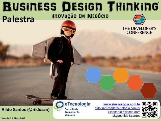 eTecnologia.com.br | Mentoria | Consultoria | Treinamento BusinessDesignThinking Rildo Santos @rildosan Rildo Santos (@ril...