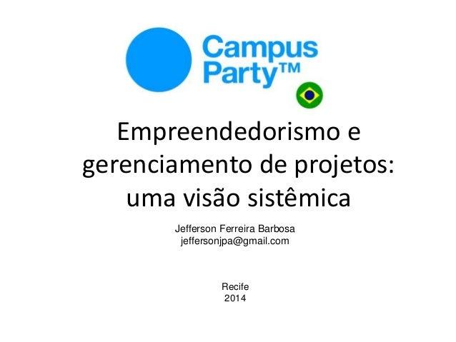 Empreendedorismo e gerenciamento de projetos: uma visão sistêmica Jefferson Ferreira Barbosa jeffersonjpa@gmail.com Recife...