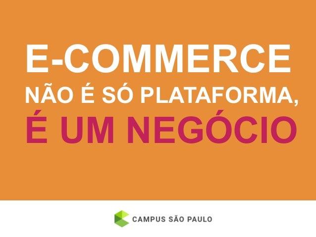 E-commerce não é só plataforma, é um negócio Slide 3