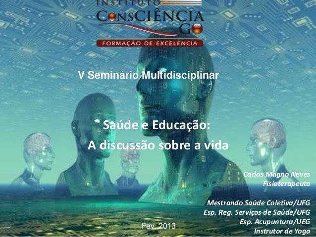 V Seminário Multidisciplinar   Saúde e Educação: A discussão sobre a vida                                    Carlos Magno ...