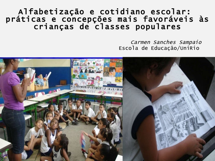 Alfabetização e cotidiano escolar:  práticas e concepções mais favoráveis às crianças de classes populares     Carmen Sanc...