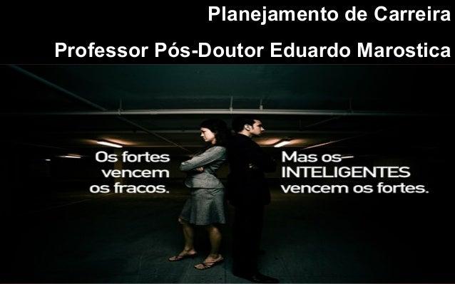 1Planejamento de CarreiraProfessor Pós-Doutor Eduardo Marostica
