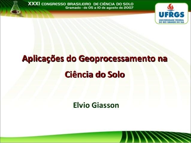 Aplicações do Geoprocessamento na Ciência do Solo Elvio Giasson