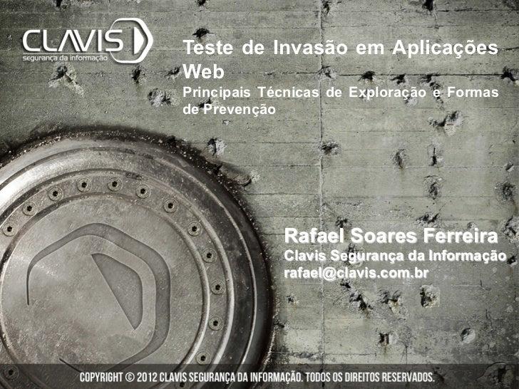 Teste de Invasão em AplicaçõesWebPrincipais Técnicas de Exploração e Formasde Prevenção             Rafael Soares Ferreira...