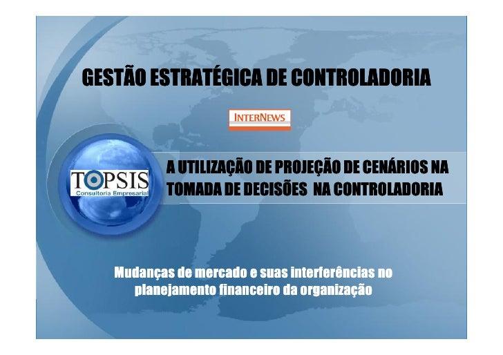 GESTÃO ESTRATÉGICA DE CONTROLADORIA               A UTILIZAÇÃO DE PROJEÇÃO DE CENÁRIOS NA            TOMADA DE DECISÕES NA...