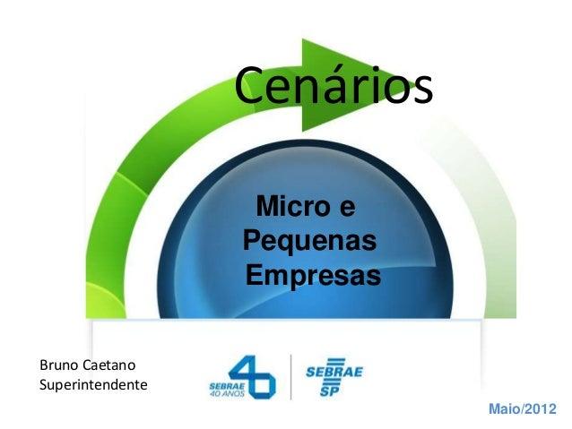 Cenários                   Micro e                  Pequenas                  EmpresasBruno CaetanoSuperintendente        ...