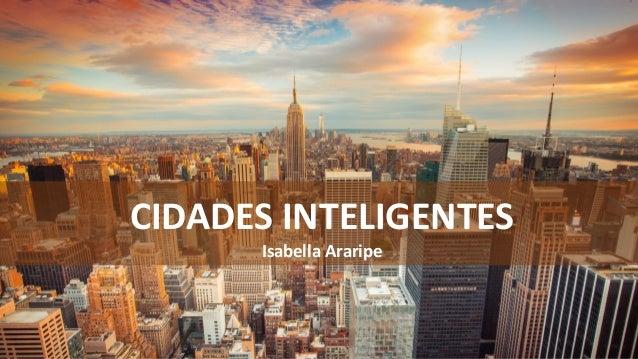 CIDADES INTELIGENTES Isabella Araripe
