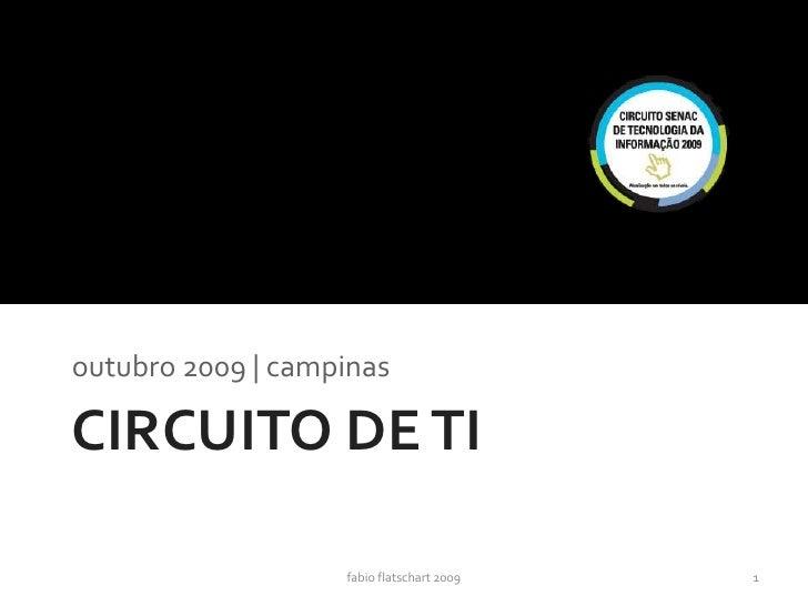 outubro 2009 | campinas  CIRCUITO DE TI                     fabio flatschart 2009   1