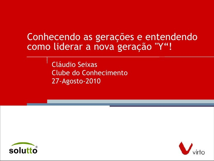 """Conhecendo as gerações e entendendo como liderar a nova geração """"Y""""!  Cláudio Seixas Clube do Conhecimento 27-Agosto-..."""