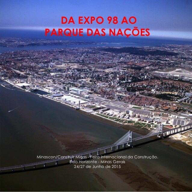 DA EXPO 98 AO PARQUE DAS NAÇÕES Minascon/Construir Minas - Feira Internacional da Construção. Belo Horizonte - Minas Gerai...