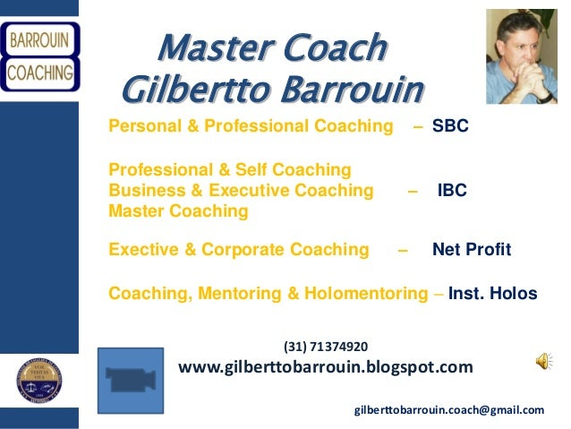 gilberttobarrouin.coach@gmail.com Master Coach Gilbertto Barrouin Personal & Professional Coaching – SBC Professional & Se...