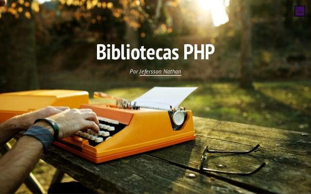 Bibliotecas PHP Por Jefersson Nathan