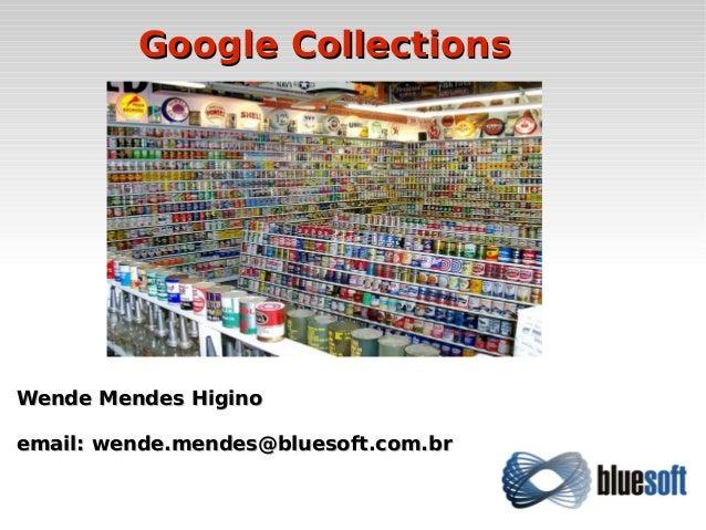 Wende Mendes HiginoWende Mendes Higino email: wende.mendes@bluesoft.com.bremail: wende.mendes@bluesoft.com.br Google Colle...