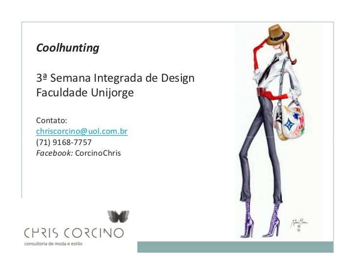 Coolhunting3ª Semana Integrada de DesignFaculdade UnijorgeContato:chriscorcino@uol.com.br(71) 9168-7757Facebook: CorcinoCh...