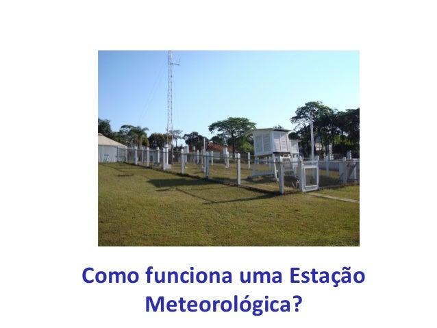Como funciona uma Estação  Meteorológica?