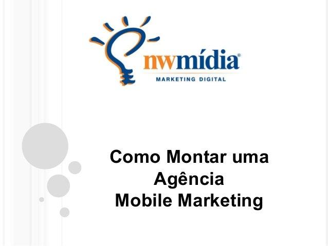 Como Montar uma  Agência  Mobile Marketing