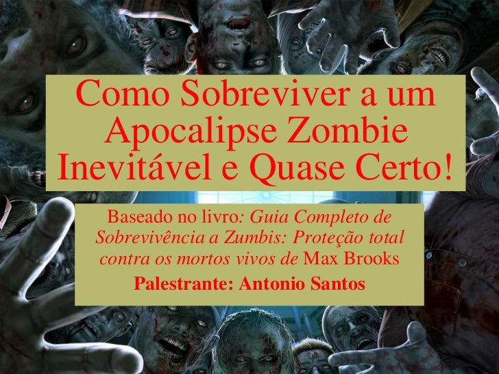 Como Sobreviver a um   Apocalipse ZombieInevitável e Quase Certo!   Baseado no livro: Guia Completo de  Sobrevivência a Zu...