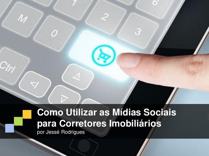 Como Utilizar as Mídias Sociaispara Corretores Imobiliáriospor Jessé Rodrigues