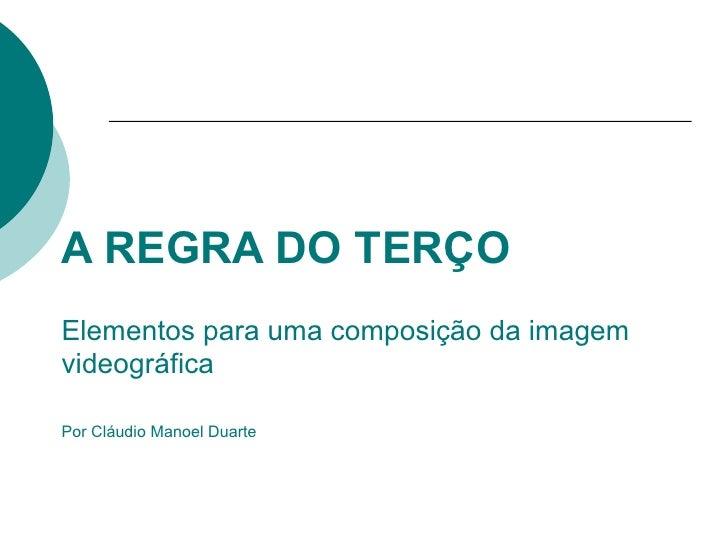 A REGRA DO TERÇOElementos para uma composição da imagemvideográficaPor Cláudio Manoel Duarte