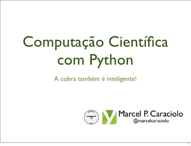 Computação Científica   com Python    A cobra também é inteligente!                                    1