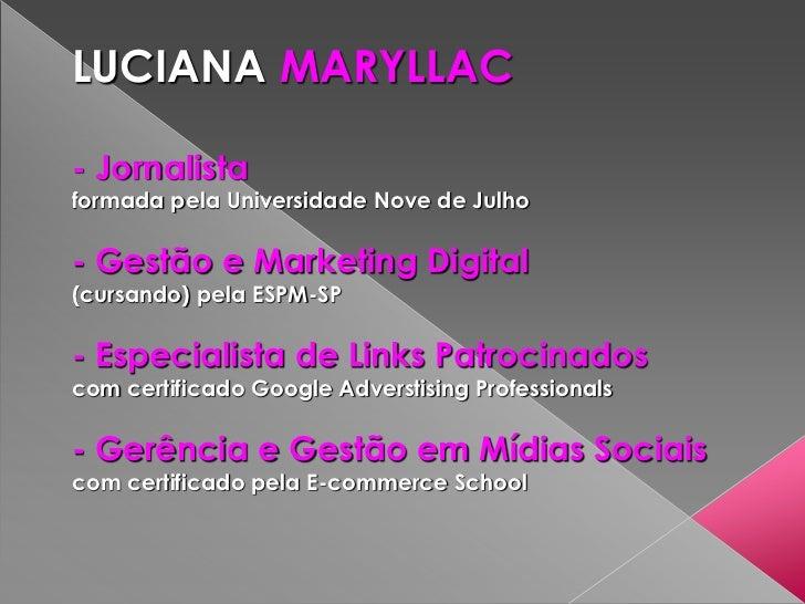LUCIANA MARYLLAC- Jornalistaformada pela Universidade Nove de Julho- Gestão e Marketing Digital(cursando) pela ESPM-SP- Es...