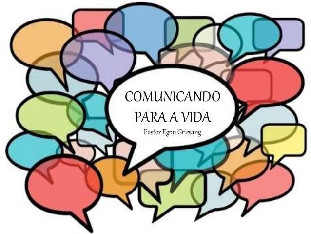 COMUNICANDO PARA A VIDA Pastor Egon Griesang