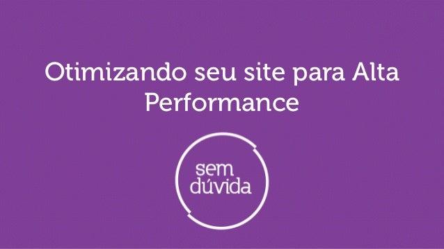 Otimizando seu site para Alta Performance