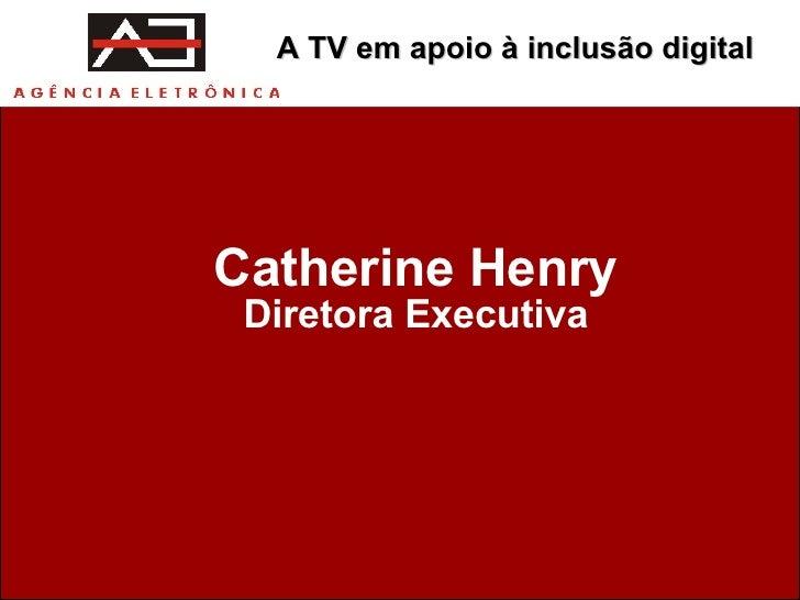 Catherine Henry Diretora Executiva A TV em apoio à inclusão digital