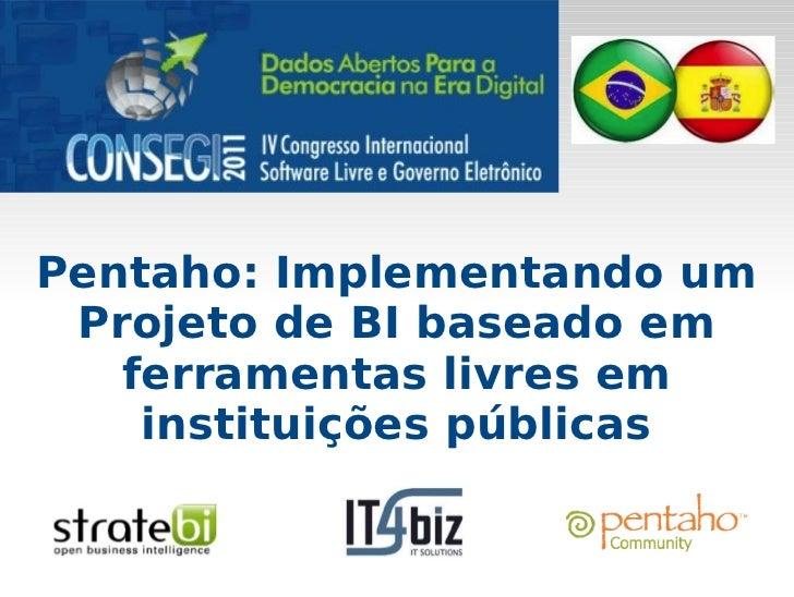 Pentaho: Implementando um Projeto de BI baseado em   ferramentas livres em    instituições públicas