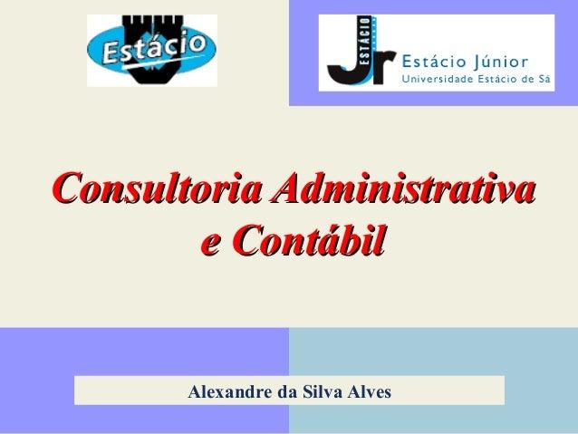 CCoonnssuullttoorriiaa AAddmmiinniissttrraattiivvaa  ee CCoonnttáábbiill  Alexandre da Silva Alves