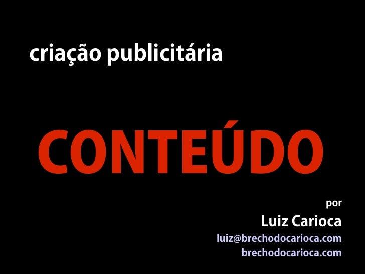 criação publicitária     CONTEÚDO                                        por                            Luiz Carioca      ...