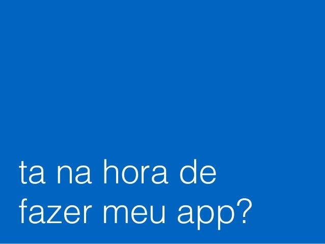 ta na hora de fazer meu app?