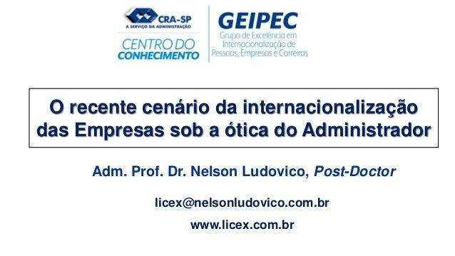 O recente cenário da internacionalização das Empresas sob a ótica do Administrador Adm. Prof. Dr. Nelson Ludovico, Post-Do...