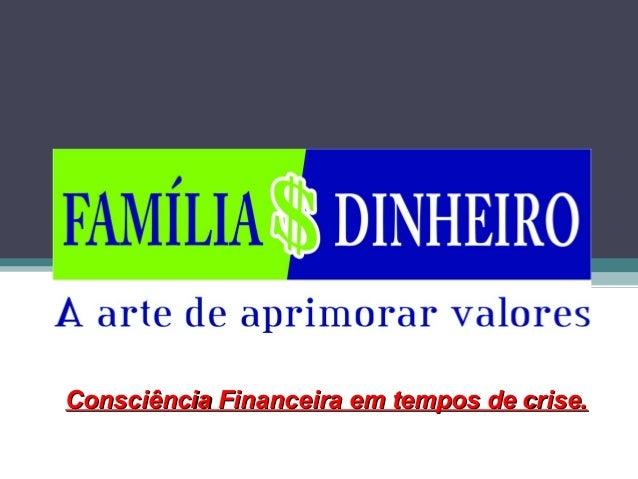 Consciência Financeira em tempos de crise.Consciência Financeira em tempos de crise.