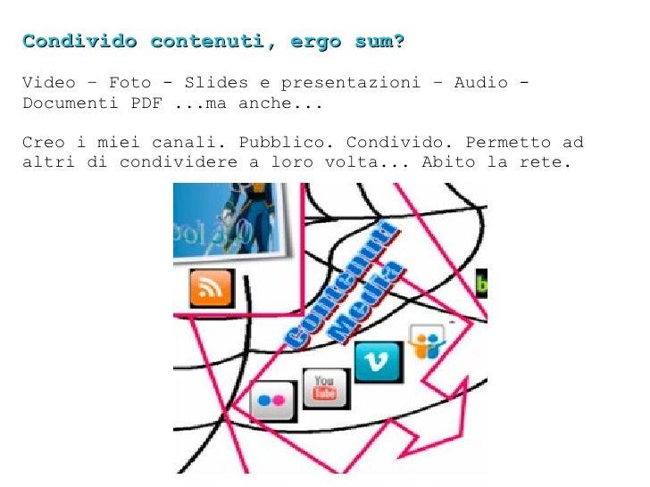 Condivido contenuti, ergo sum? Video – Foto - Slides e presentazioni – Audio - Documenti PDF ...ma anche... Creo i miei ca...