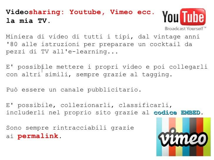 Video sharing: Youtube, Vimeo ecc.   la mia TV. Miniera di video di tutti i tipi, dal vintage anni '80 alle istruzioni per...
